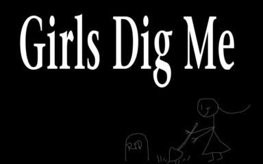 girls dig me