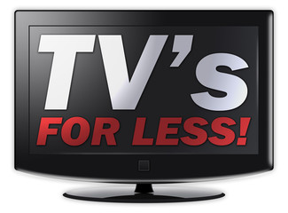 "Flatscreen TV with ""TV's for less!"" wording on screen"