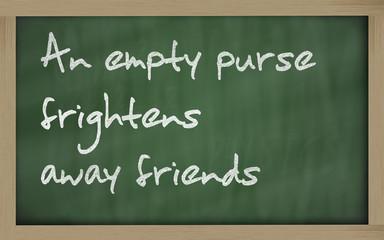 """"""" An empty purse frightens away friends """" written on a blackboar"""