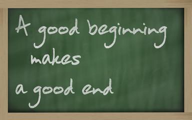 """"""" A good beginning makes a good end """" written on a blackboard"""
