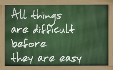 """ All things are difficult before they are easy "" written on a b"