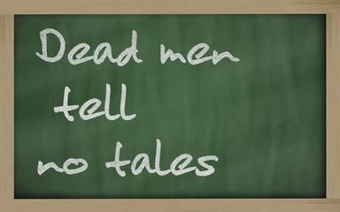 """"""" Dead men tell no tales """" written on a blackboard"""