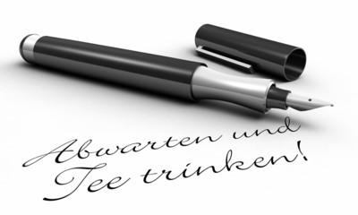 Abwarten und Tee trinken - Stift Konzept
