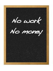 No work, no money.