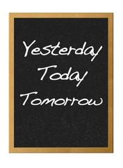 Yesterday, Today, Tomorrow.