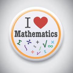 I Love Mathematics/Math - Vector Button Badge