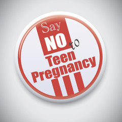 Say NO to Teen Pregnancy - Vector Button Badge