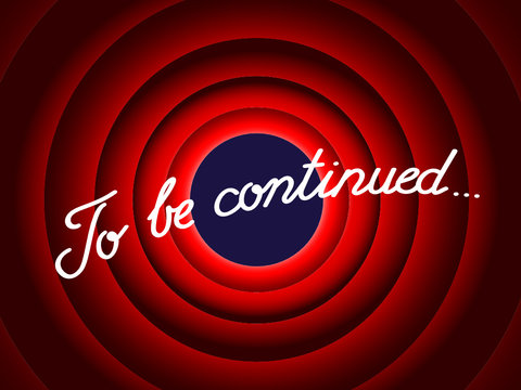 """""""TO BE CONTINUED…"""" (the end conclusion presentation thank you)"""