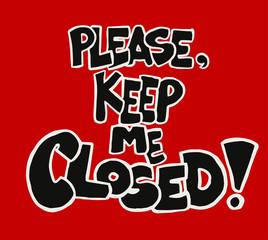 Please keep me closed