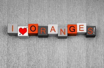 I Love Oranges, sign series for food, fruit, healthy eating.