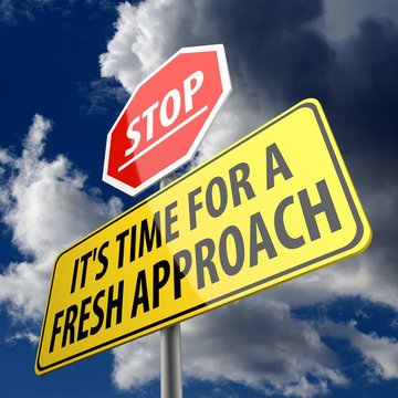 Stop it is time for fresh approach words on road sign