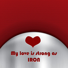 Love strong as iron message on a metal background