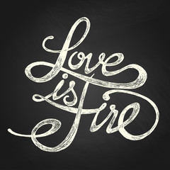 Love is fire - Hand drawn quotes, white on blackboard
