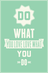 Vintage quote poster. Do what you love love what you do