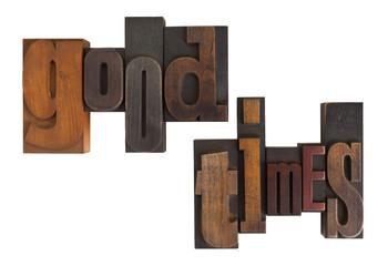 good times, phrase written in vintage printing blocks