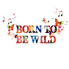 "Colorful vector ""BORN TO BE WILD"" background with butterflies"