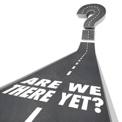 Are We There Yet Question Mark Road Words Waiting Impatient