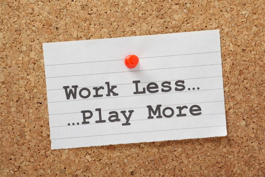 Work Less Play More reminder on a notice board