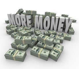 More Money Words Cash Stacks Piles Earn Greater Income Pay