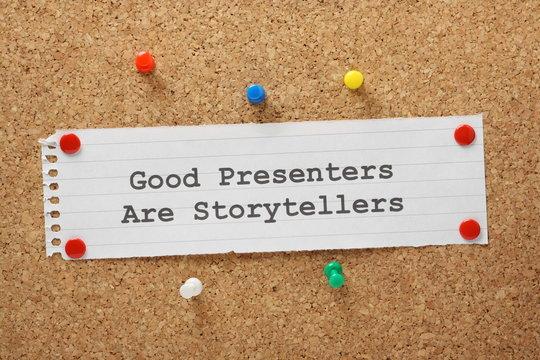 Good Presenters are Storytellers. Effective presentation skills.