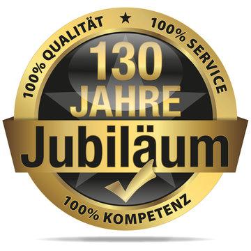 130 Jahre Jubiläum - 100% Qualität, Service, Kompetenz