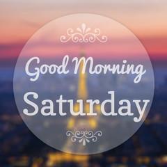 Good Morning Saturday on Eiffle Paris blur background