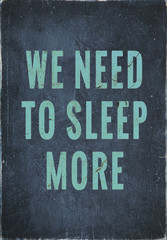 motivational  vintage poster  we need to sleep more