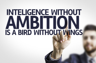 Intelligence With our Ambition is a Bird without Wings