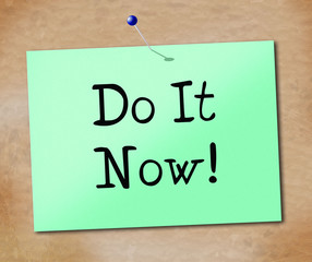 Do It Now Shows At This Time And Act