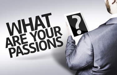 Business man with the text What are your Passions?