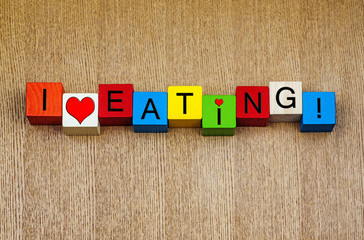 I Love Eating, sign for food, meals, dining and restaurants.