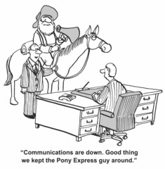 """""""Communications are down...Pony Express around."""""""