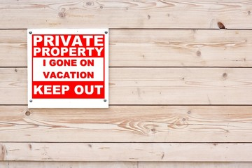 PRIVATE PROPERTY I GONE ON VACATION KEEP OUT Sign