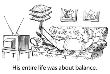 His entire life was about balance.