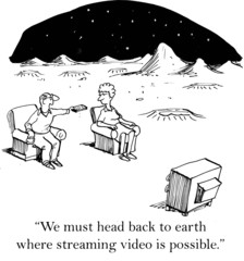 """""""...head back to earth where streaming video is possible."""""""