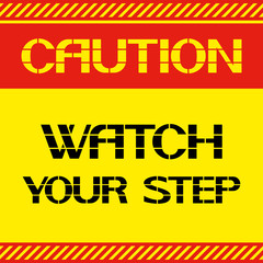Caution.Watch your step