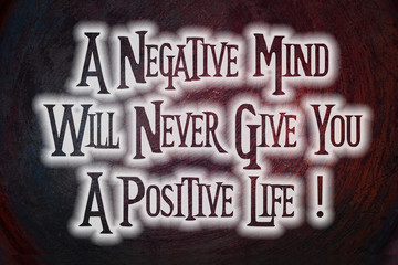 A Negative Mind Will Never Give You A Positive Life Concept
