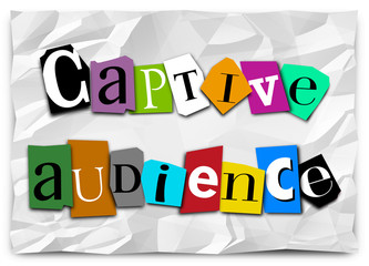 Captive Audience Words Ransom Note Trapped Customers Forced Mess
