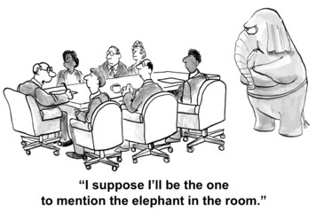 """... I'll be the one to mention the elephant in the room."""