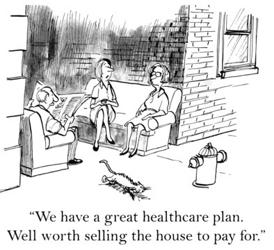 """We have a great healthcare plan... worth selling the house..."""