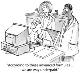 """""""According to these advanced formulas... we are underpaid."""""""