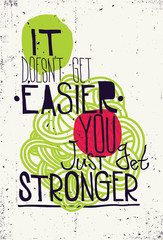 Poster. It doesn't get easier you just get stronger