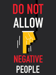 Word DO NOT ALLOW NEGATIVE PEOPLE