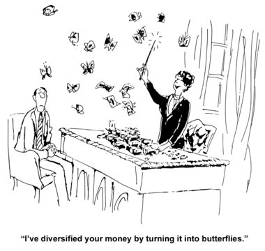 """""""I've diversified your money by turning it into butterflies."""""""