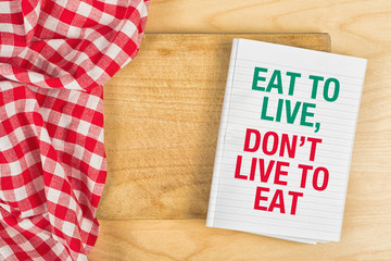 Eat To Live, Don't Live To Eat