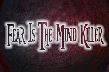 Fear Is The Mind Killer Concept
