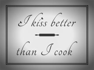 I kiss better than i cook. Retro look.
