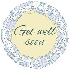 Get well soon card. Frame with medical elements. Medicine backgr