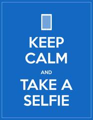 keep calm and take a selfie