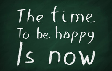 The time to be happy is now